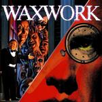 WAXWORK I & II